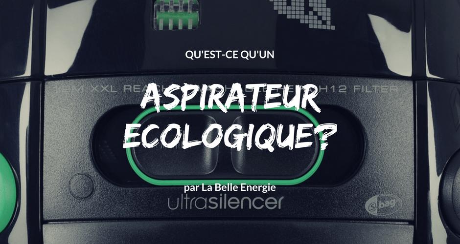 Qu'est-ce qu'un aspirateur écologique?