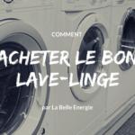 Comment acheter LE bon lave-linge?