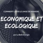 Comment laver le linge de manière économique et écologique?