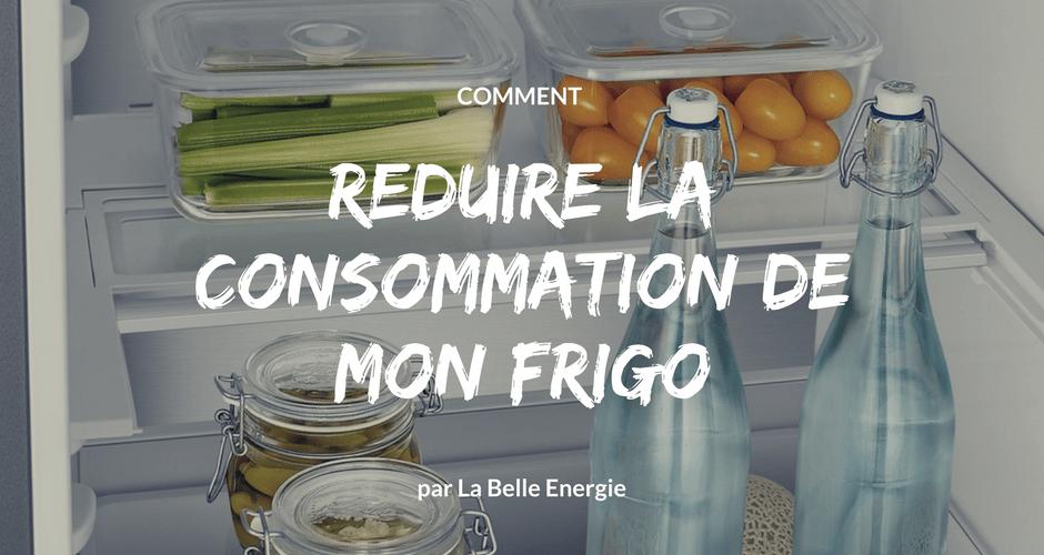 Comment réduire la consommation de mon frigo